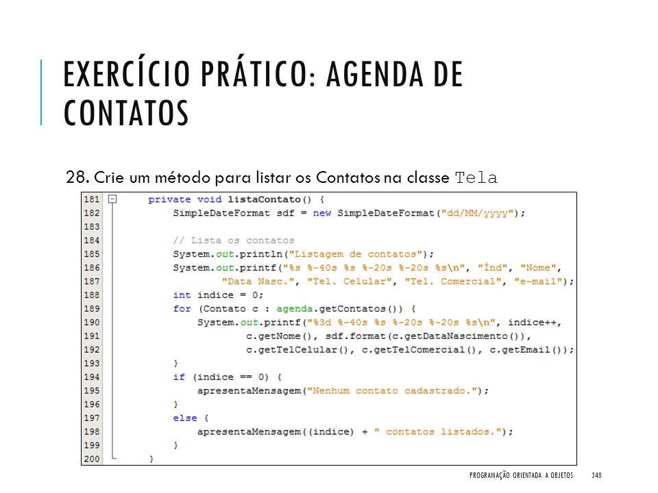 EXERCÍCIO PRÁTICO: AGENDA DE CONTATOS 28. Crie um método para listar os Contatos na classe Tela PROGRAMAÇÃO ORIENTADA A OBJETOS348
