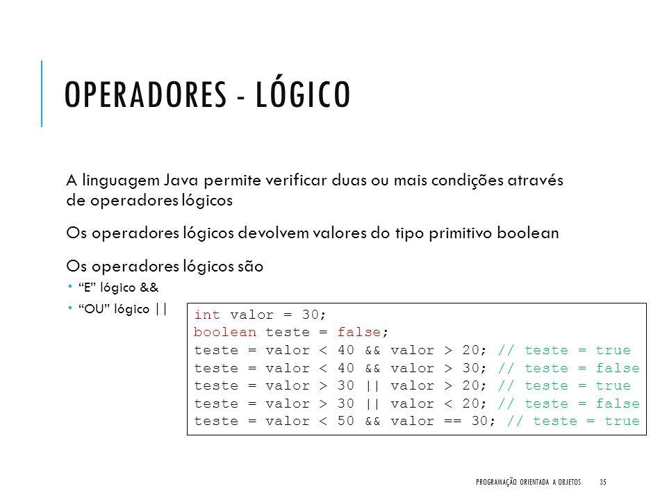 OPERADORES - LÓGICO A linguagem Java permite verificar duas ou mais condições através de operadores lógicos Os operadores lógicos devolvem valores do