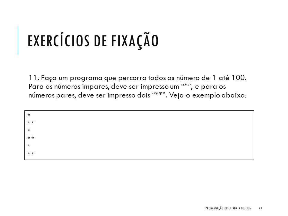 """EXERCÍCIOS DE FIXAÇÃO 11. Faça um programa que percorra todos os número de 1 até 100. Para os números ímpares, deve ser impresso um """"*"""", e para os núm"""