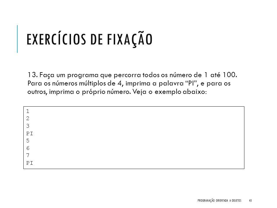 """EXERCÍCIOS DE FIXAÇÃO 13. Faça um programa que percorra todos os número de 1 até 100. Para os números múltiplos de 4, imprima a palavra """"PI"""", e para o"""