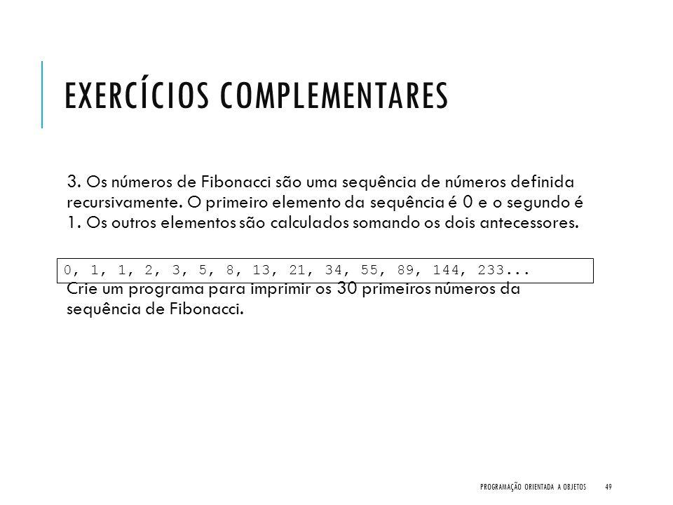 EXERCÍCIOS COMPLEMENTARES 3. Os números de Fibonacci são uma sequência de números definida recursivamente. O primeiro elemento da sequência é 0 e o se