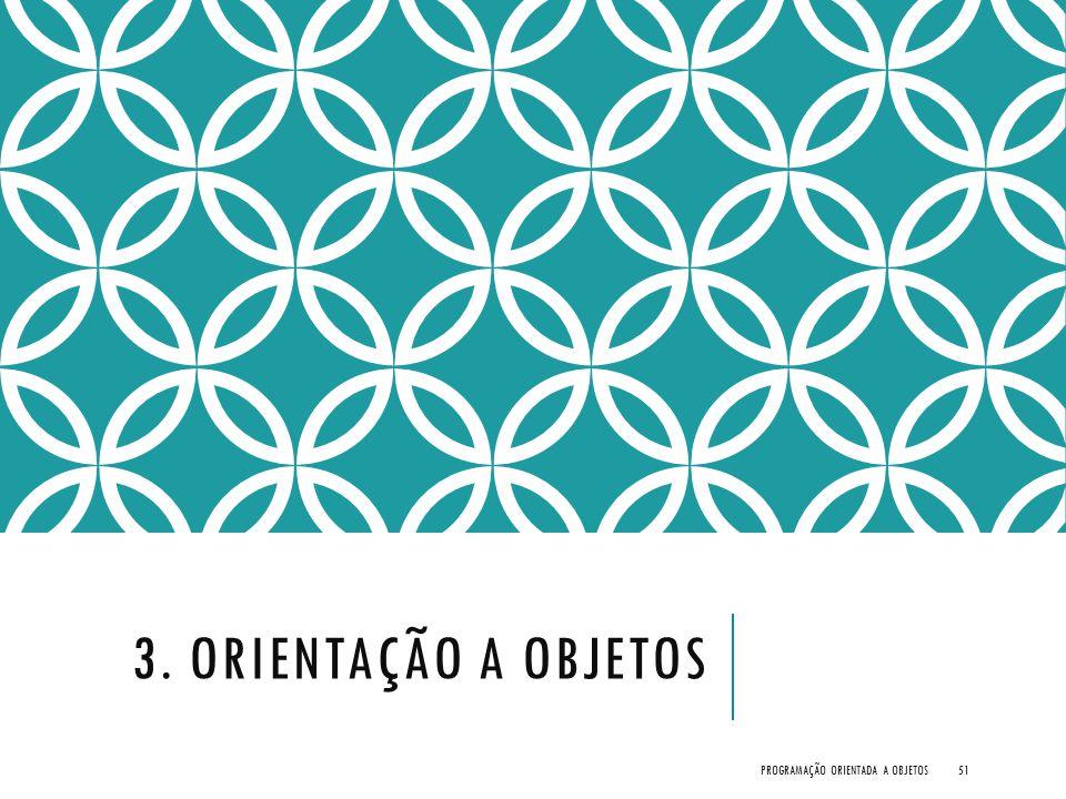 3. ORIENTAÇÃO A OBJETOS PROGRAMAÇÃO ORIENTADA A OBJETOS51