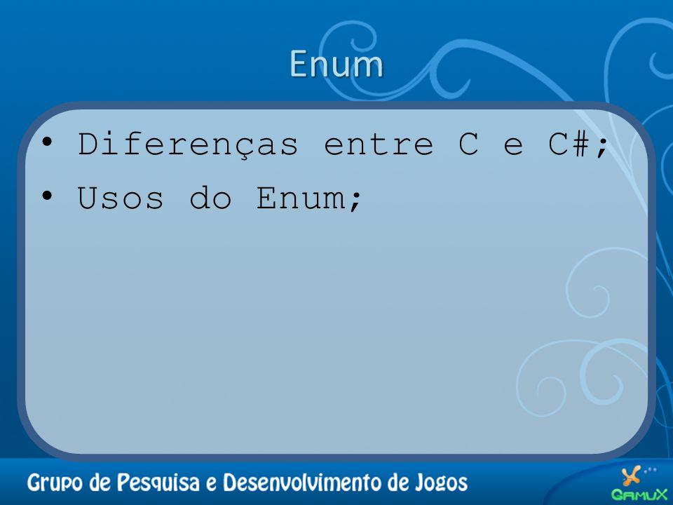 Enum Diferenças entre C e C#; Usos do Enum; 17
