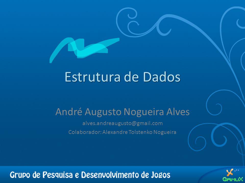Estrutura de Dados André Augusto Nogueira Alves alves.andreaugusto@gmail.com Colaborador: Alexandre Tolstenko Nogueira