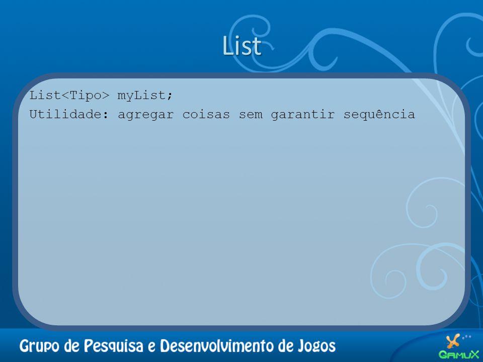 List List myList; Utilidade: agregar coisas sem garantir sequência 21