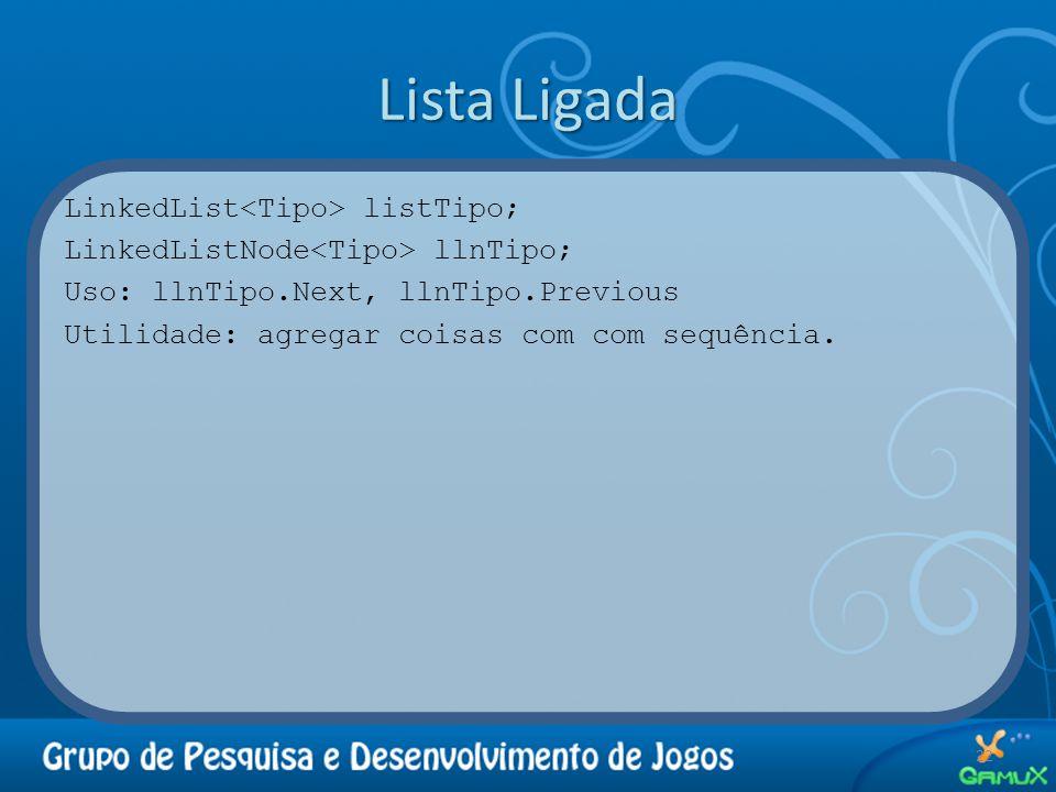 Lista Ligada LinkedList listTipo; LinkedListNode llnTipo; Uso: llnTipo.Next, llnTipo.Previous Utilidade: agregar coisas com com sequência. 22