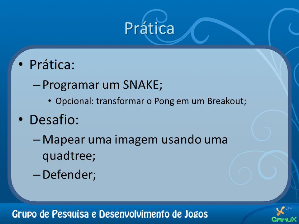 Prática Prática: – Programar um SNAKE; Opcional: transformar o Pong em um Breakout; Desafio: – Mapear uma imagem usando uma quadtree; – Defender; 30