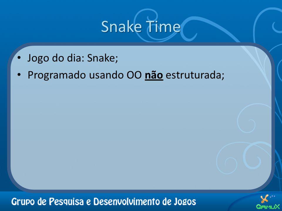 Snake Time Jogo do dia: Snake; Programado usando OO não estruturada; 31
