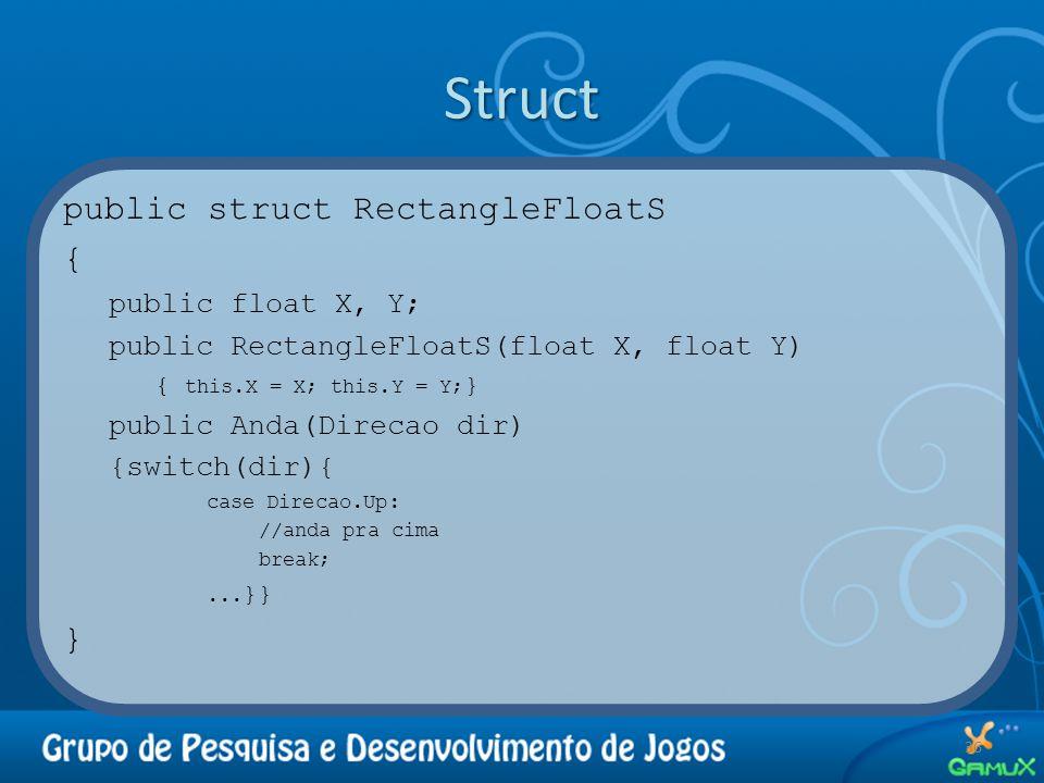 Struct public struct RectangleFloatS { public float X, Y; public RectangleFloatS(float X, float Y) { this.X = X; this.Y = Y; } public Anda(Direcao dir