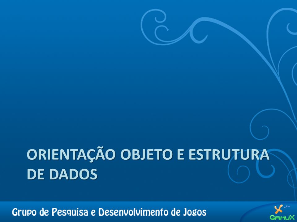 ORIENTAÇÃO OBJETO E ESTRUTURA DE DADOS