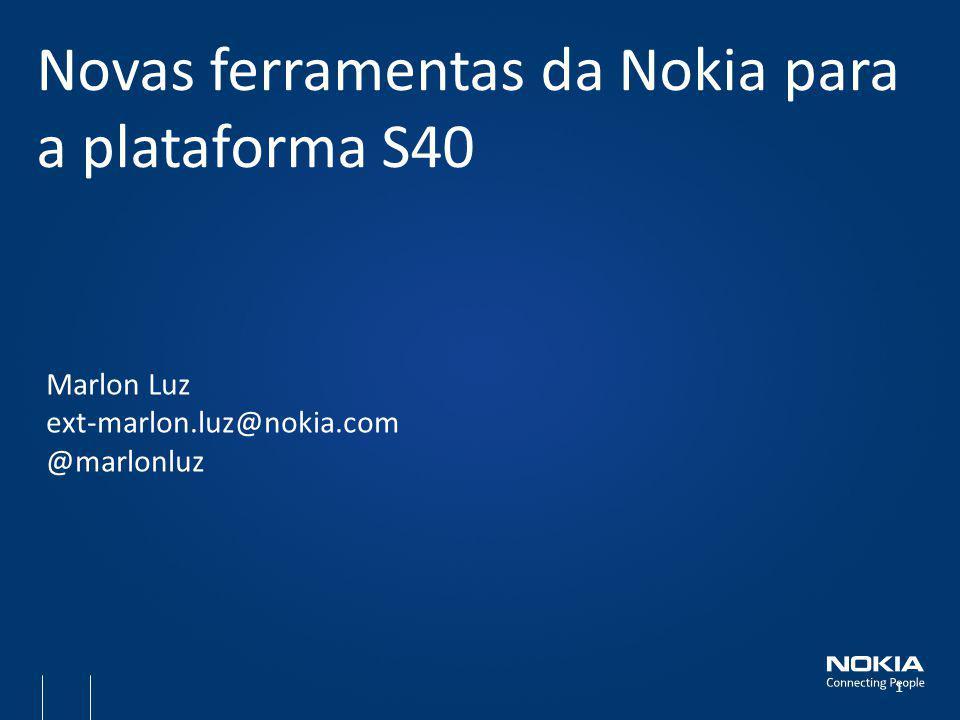 Marlon Luz ext-marlon.luz@nokia.com @marlonluz Novas ferramentas da Nokia para a plataforma S40 1