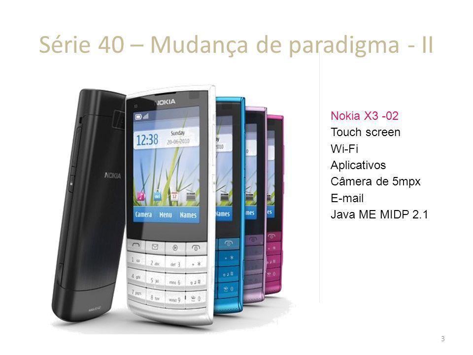 Série 40 – Mudança de paradigma - II Nokia X3 -02 Touch screen Wi-Fi Aplicativos Câmera de 5mpx E-mail Java ME MIDP 2.1 3