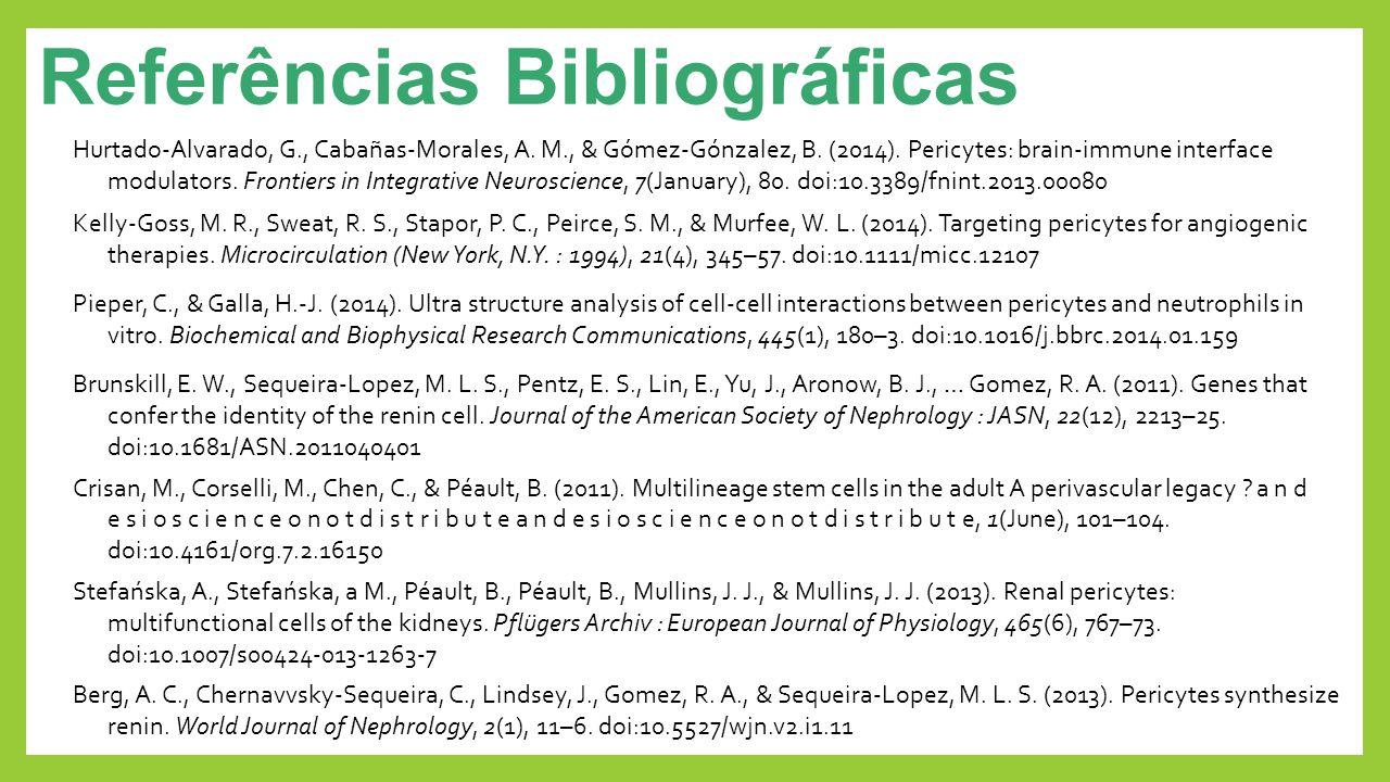 Referências Bibliográficas Hurtado-Alvarado, G., Cabañas-Morales, A. M., & Gómez-Gónzalez, B. (2014). Pericytes: brain-immune interface modulators. Fr