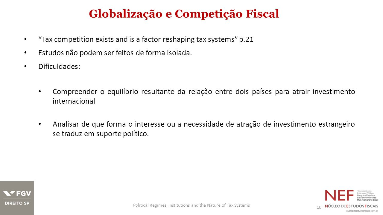 Globalização e Competição Fiscal Tax competition exists and is a factor reshaping tax systems p.21 Estudos não podem ser feitos de forma isolada.