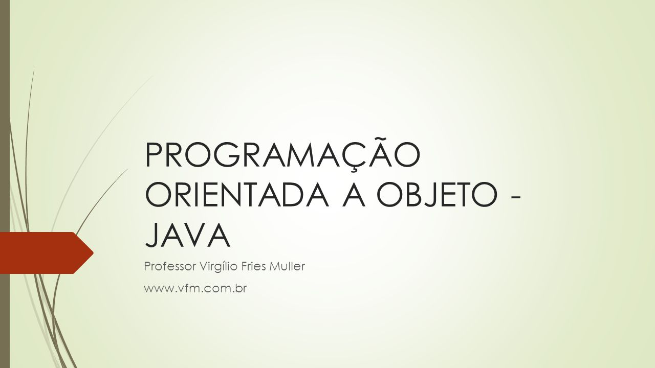 PROGRAMAÇÃO ORIENTADA A OBJETOS - POO  O termo Programação Orientada a Objetos foi criado por Alan Key, criador da linguagem Smaltalk e, apesar de ser um paradigma bastante antigo (década de 60), seu uso se tornou popular a partir dos anos 90.