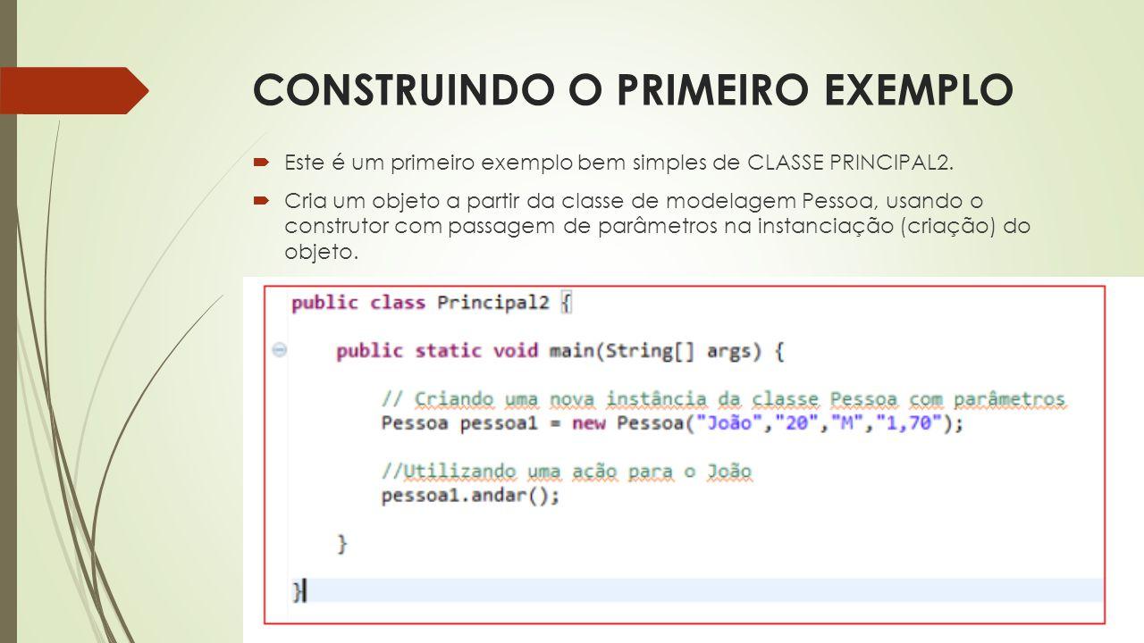  Este é um primeiro exemplo bem simples de CLASSE PRINCIPAL2.  Cria um objeto a partir da classe de modelagem Pessoa, usando o construtor com passag