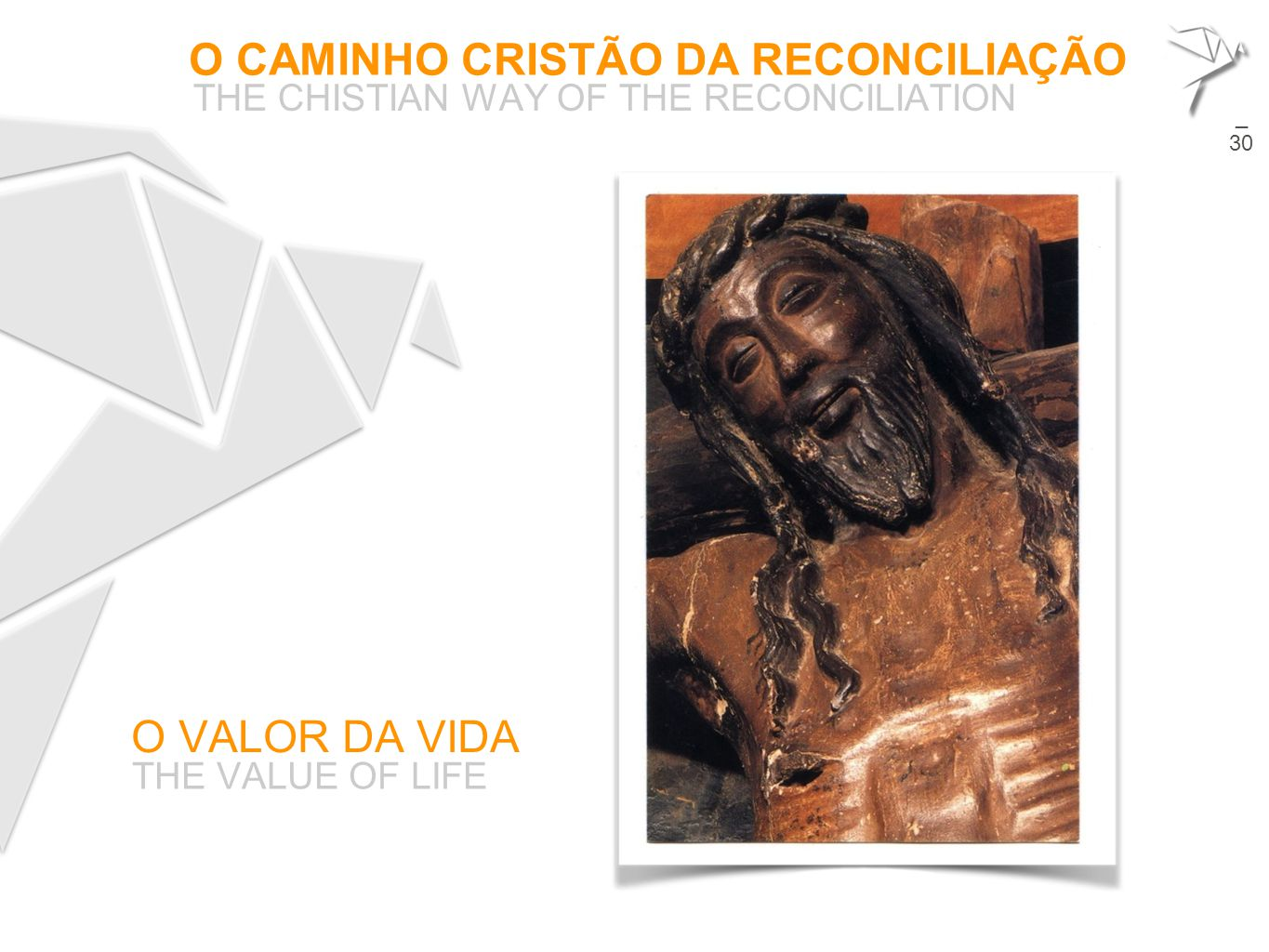 O CAMINHO CRISTÃO DA RECONCILIAÇÃO THE CHISTIAN WAY OF THE RECONCILIATION 17 O VALOR DA VIDA THE VALUE OF LIFE  _ 30