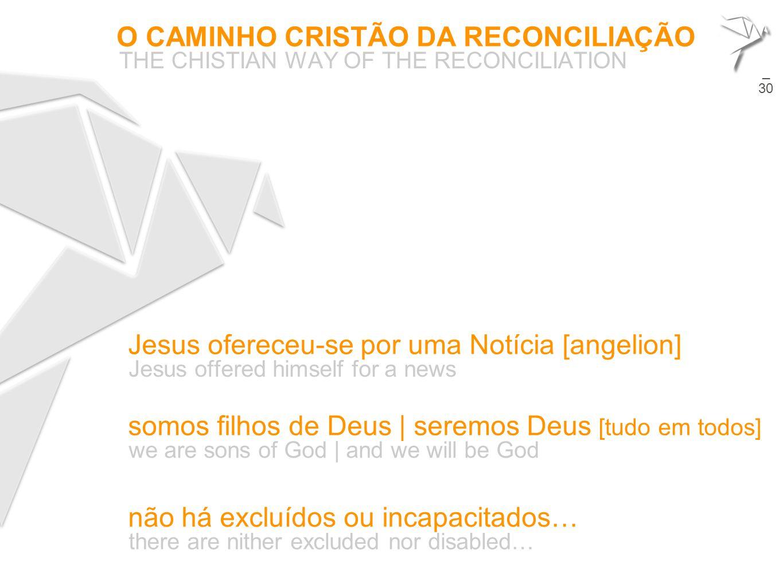 O CAMINHO CRISTÃO DA RECONCILIAÇÃO THE CHISTIAN WAY OF THE RECONCILIATION 19 Jesus ofereceu-se por uma Notícia [angelion] Jesus offered himself for a