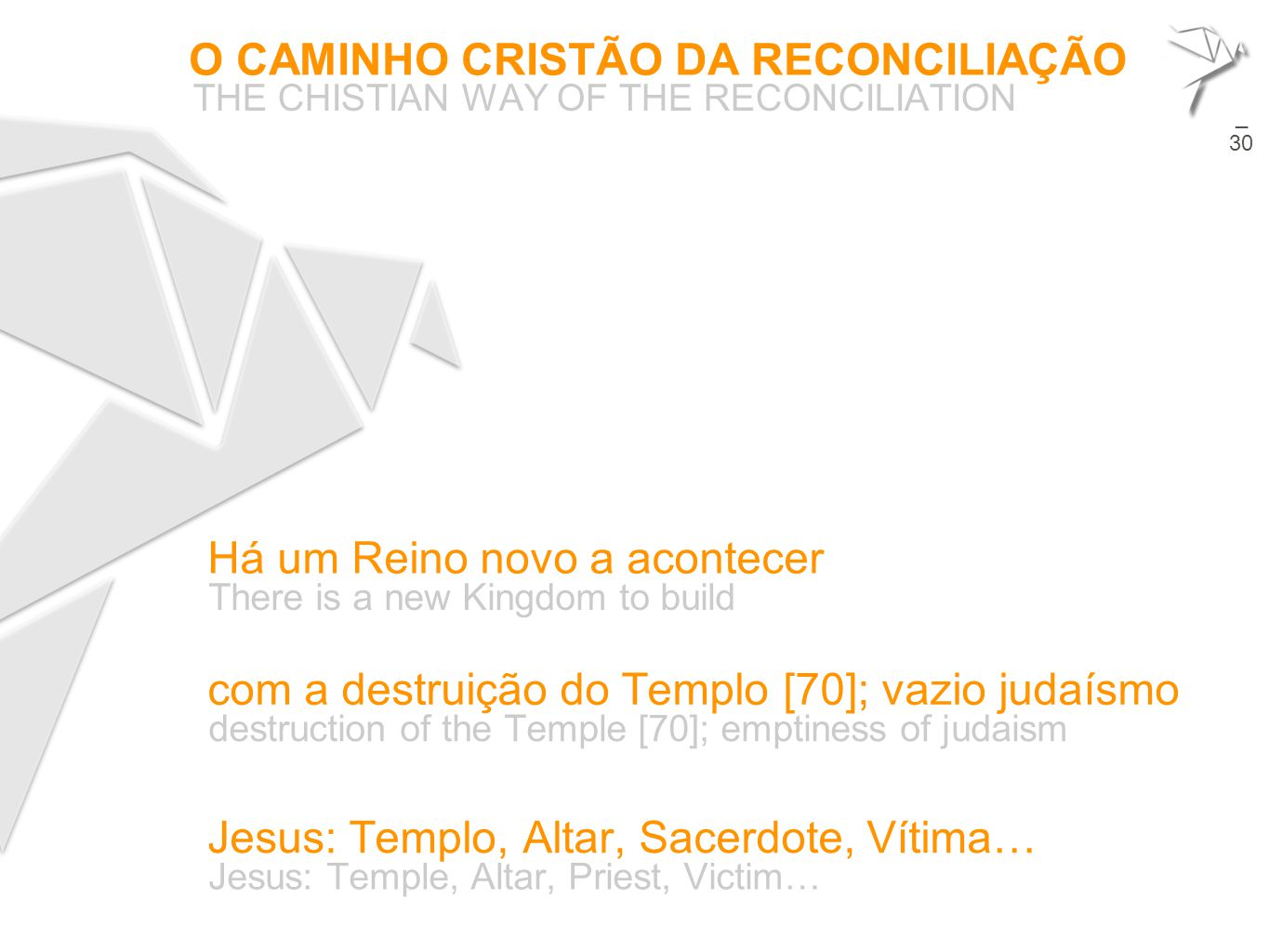 O CAMINHO CRISTÃO DA RECONCILIAÇÃO THE CHISTIAN WAY OF THE RECONCILIATION 20 Há um Reino novo a acontecer There is a new Kingdom to build  com a dest