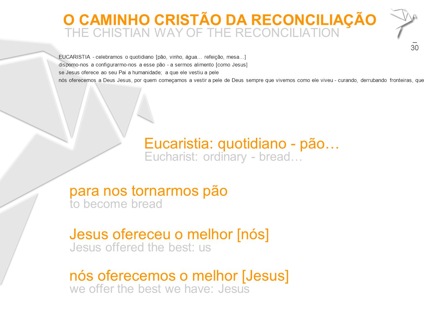 O CAMINHO CRISTÃO DA RECONCILIAÇÃO THE CHISTIAN WAY OF THE RECONCILIATION 21 Eucaristia: quotidiano - pão… Eucharist: ordinary - bread…  para nos tor