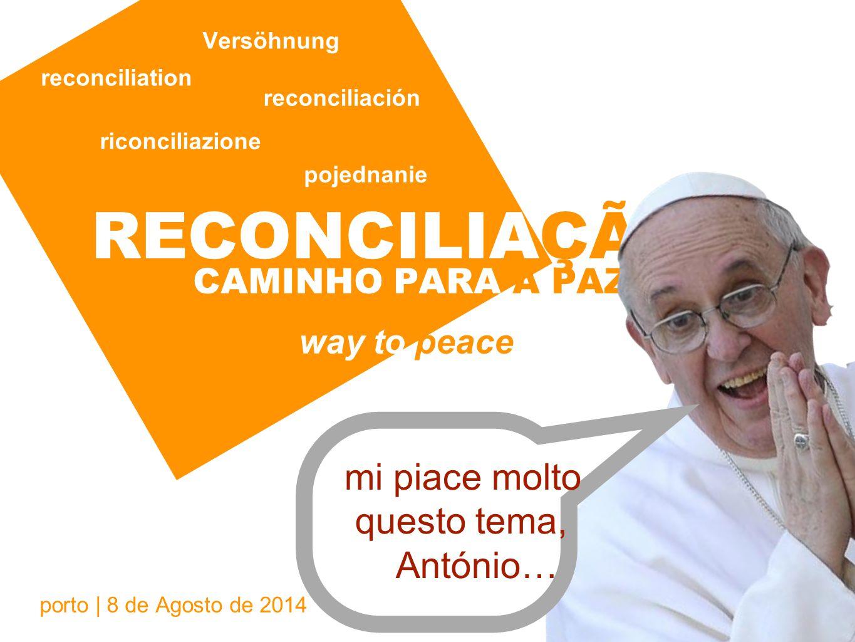 RECONCILIAÇÃO lembra que nem a reconciliação nem a paz se alcançam definitivamente, se arrumam .