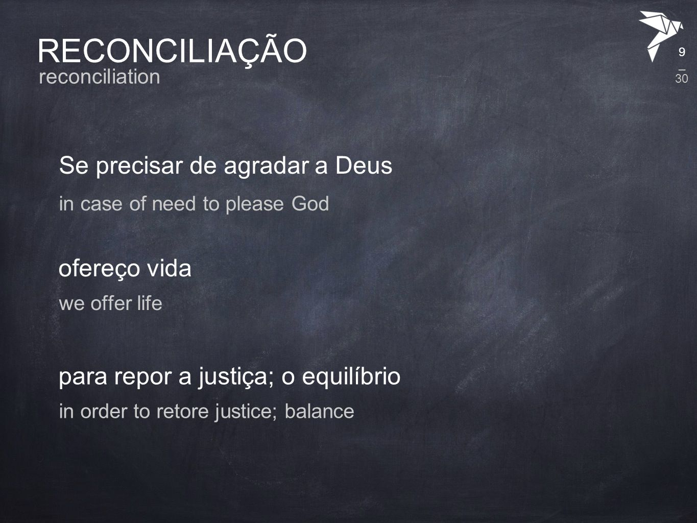 RECONCILIAÇÃO Se precisar de agradar a Deus reconciliation in case of need to please God ofereço vida we offer life para repor a justiça; o equilíbrio