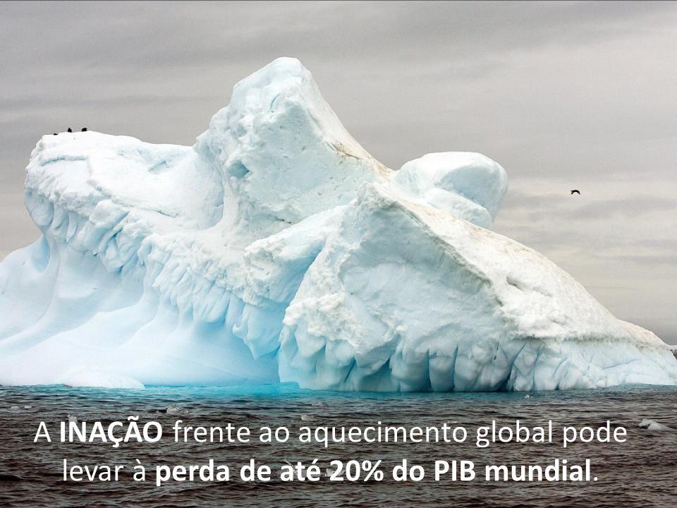 A INAÇÃO frente ao aquecimento global pode levar à perda de até 20% do PIB mundial.