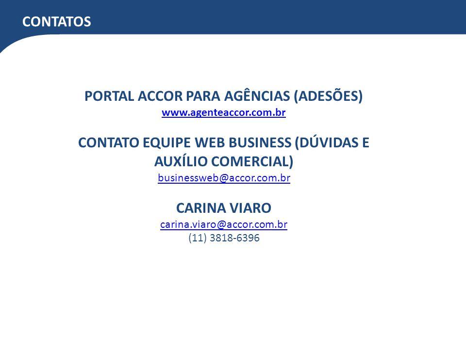 CONTATOS PORTAL ACCOR PARA AGÊNCIAS (ADESÕES) www.agenteaccor.com.br CONTATO EQUIPE WEB BUSINESS (DÚVIDAS E AUXÍLIO COMERCIAL) businessweb@accor.com.br CARINA VIARO carina.viaro@accor.com.br (11) 3818-6396
