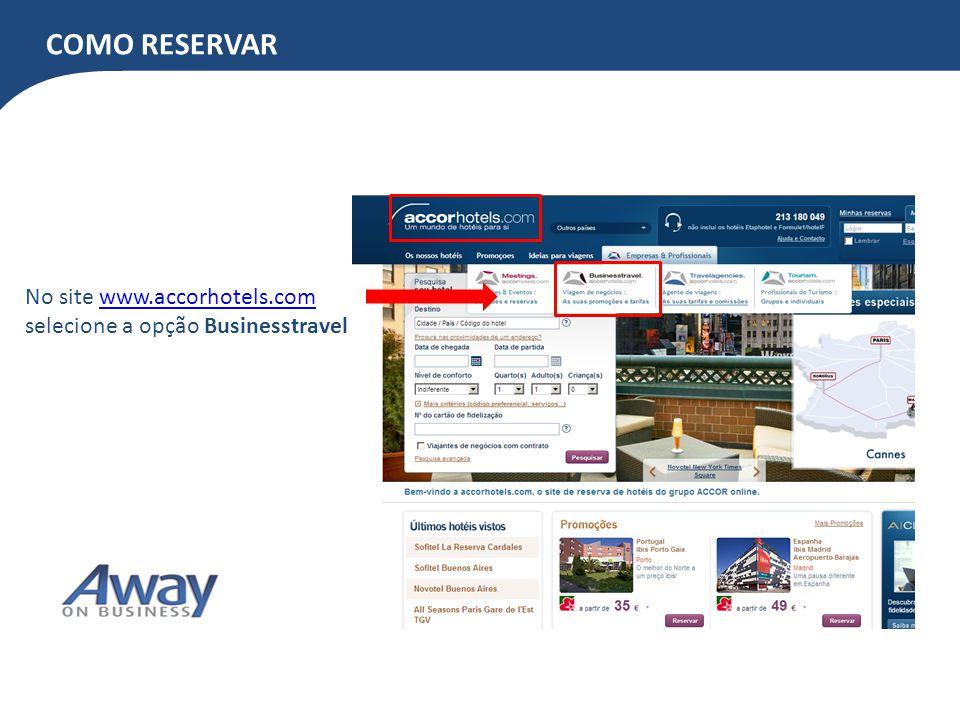 COMO RESERVAR No site www.accorhotels.com selecione a opção Businesstravelwww.accorhotels.com