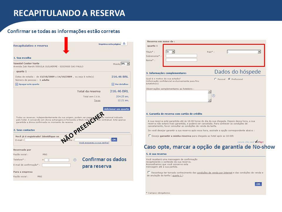CONFIRMAÇÃO DA RESERVA Após confirmada a reserva, será enviada a seguinte confirmação para o e-mail informado anteriormente.