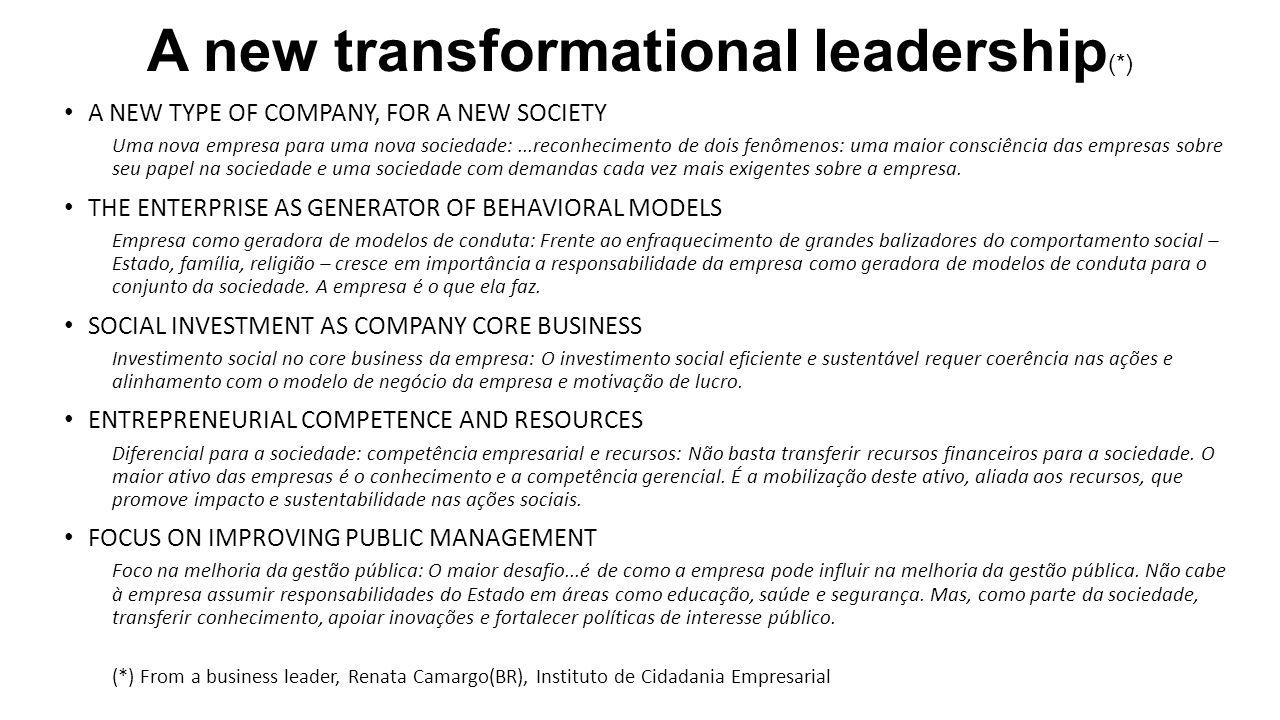 A new transformational leadership (*) A NEW TYPE OF COMPANY, FOR A NEW SOCIETY Uma nova empresa para uma nova sociedade:...reconhecimento de dois fenômenos: uma maior consciência das empresas sobre seu papel na sociedade e uma sociedade com demandas cada vez mais exigentes sobre a empresa.