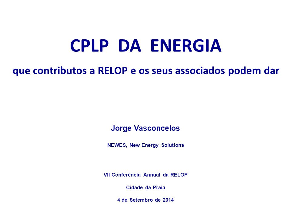 TOTAL PRIMARY ENERGY SUPPLY + USES + USERS + CONSERVATION + EFFICIENCY TODAY 20_0 + FUEL SUBSTITUTION (HIGH-CARBON >> LOW-CARBON) CPLP DA ENERGIA NEWES, New Energy Solutions September 4, 2014