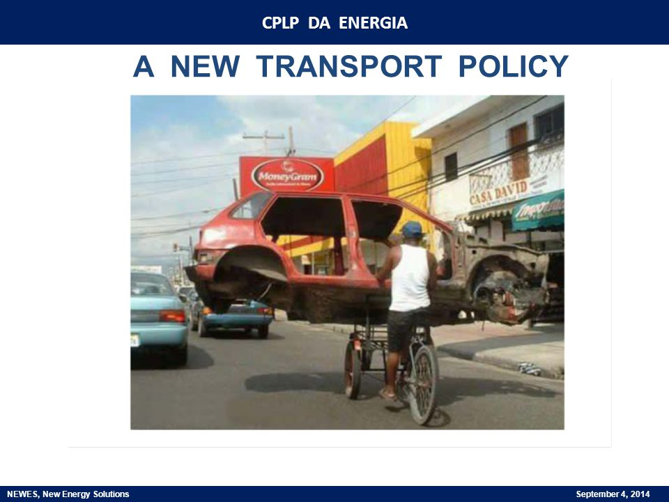 A NEW TRANSPORT POLICY CPLP DA ENERGIA NEWES, New Energy Solutions September 4, 2014
