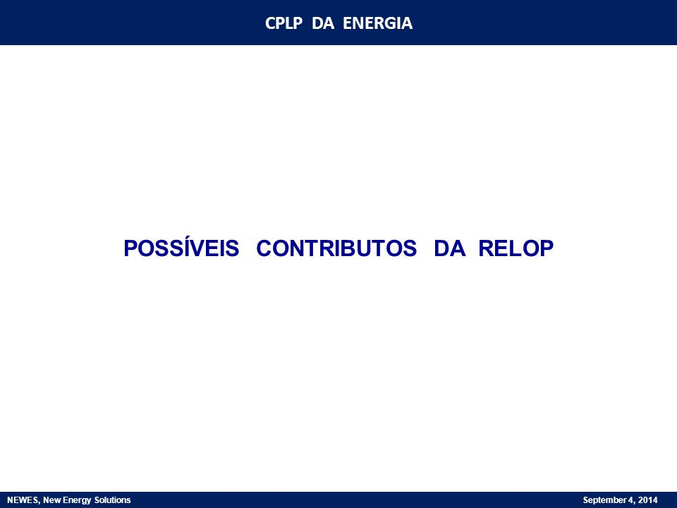 CPLP DA ENERGIA NEWES, New Energy Solutions September 4, 2014 POSSÍVEIS CONTRIBUTOS DA RELOP