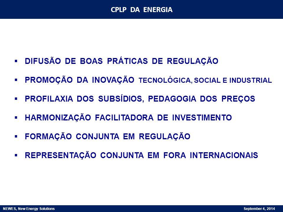 CPLP DA ENERGIA NEWES, New Energy Solutions September 4, 2014  DIFUSÃO DE BOAS PRÁTICAS DE REGULAÇÃO  PROMOÇÃO DA INOVAÇÃO TECNOLÓGICA, SOCIAL E IND