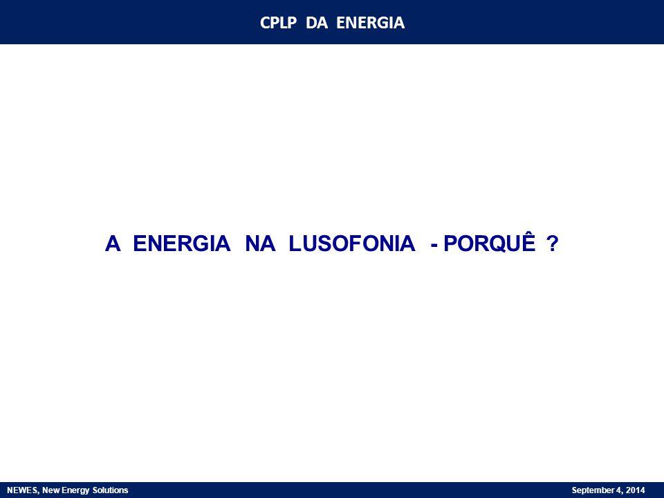 CPLP DA ENERGIA NEWES, New Energy Solutions September 4, 2014 ONTEM POBRES EM ENERGIA, HOJE LÍDERES MUNDIAIS AO NÍVEL DE:  PETRÓLEO (ANGOLA E BRASIL)  ENERGIA EÓLICA (PORTUGAL)  GÁS E CARVÃO (MOÇAMBIQUE).