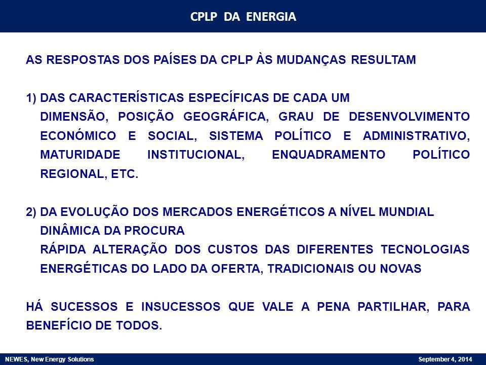 CPLP DA ENERGIA NEWES, New Energy Solutions September 4, 2014 AS RESPOSTAS DOS PAÍSES DA CPLP ÀS MUDANÇAS RESULTAM 1) DAS CARACTERÍSTICAS ESPECÍFICAS