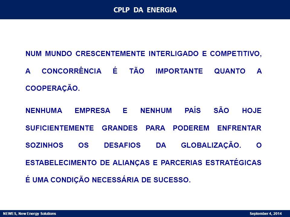 CPLP DA ENERGIA NEWES, New Energy Solutions September 4, 2014 OBJECTIVOS -PROMOVER A COOPERAÇÃO DENTRO DA CPLP -DAR A CONHECER A REALIDADE ENERGÉTICA DO CONJUNTO DA CPLP NO CONTEXTO MUNDIAL