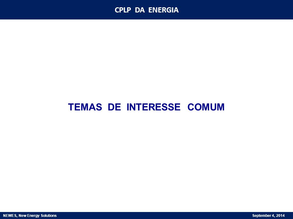 CPLP DA ENERGIA NEWES, New Energy Solutions September 4, 2014 TEMAS DE INTERESSE COMUM
