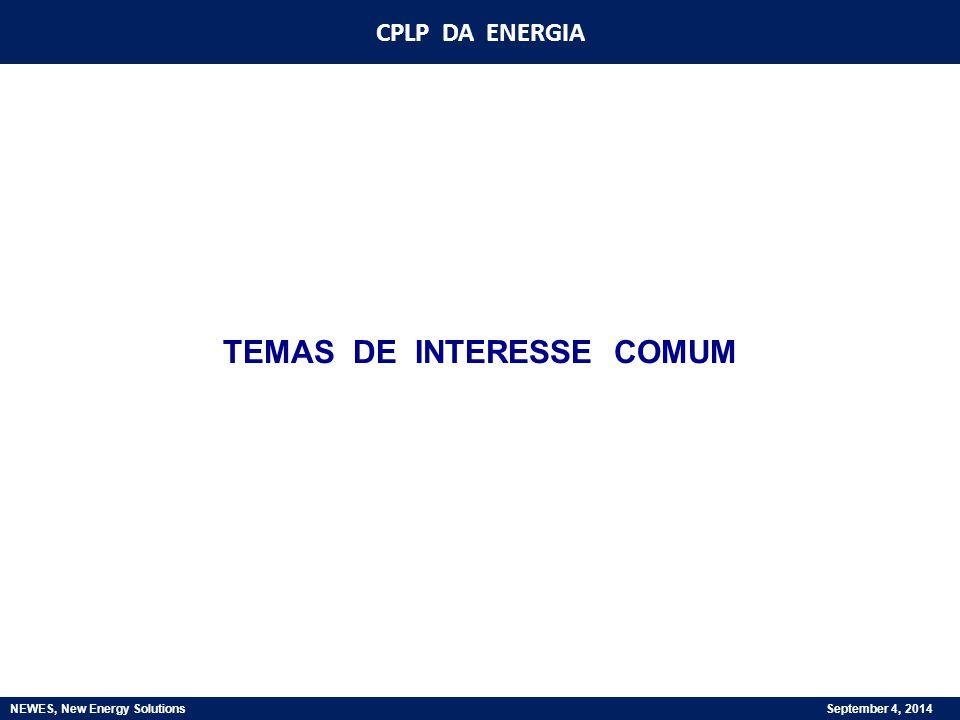 CPLP DA ENERGIA NEWES, New Energy Solutions September 4, 2014 TÉCNICO COMO EXPLORAR EFICIENTEMENTE OS RECURSOS NATURAIS FINANCEIRO COMO FINANCIAR A PROSPECÇÃO E A EXPLORAÇÃO DAS FONTES ENERGÉTICAS ECONÓMICO QUE MODELO DE ORGANIZAÇÃO INDUSTRIAL SELECIONAR PARA OS SECTORES ENVOLVIDOS SOCIAL COMO DISTRIBUIR OS BENEFÍCIOS ECONÓMICOS E OS CUSTOS AMBIENTAIS GEOPOLÍTICO COMO REDEFINIR A INSERÇÃO DO PAÍS NOS CONTEXTOS REGIONAIS E INTERNACIONAIS RELEVANTES, COMO ASSEGURAR A SEGURANÇA DO ESPAÇO TERRITORIAL E MARÍTIMO DESAFIOS COMUNS DE TIPO