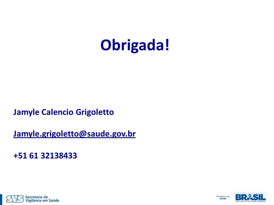 Obrigada! Jamyle Calencio Grigoletto Jamyle.grigoletto@saude.gov.br +51 61 32138433