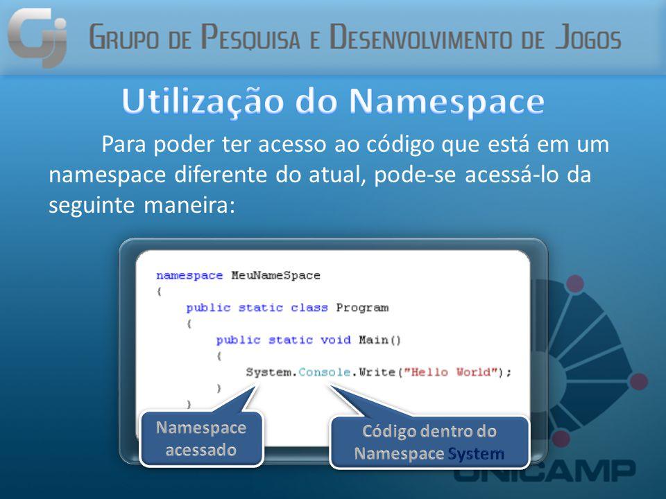 Para poder ter acesso ao código que está em um namespace diferente do atual, pode-se acessá-lo da seguinte maneira: