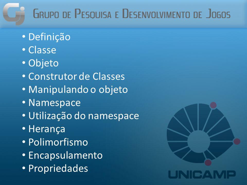 Definição Classe Objeto Construtor de Classes Manipulando o objeto Namespace Utilização do namespace Herança Polimorfismo Encapsulamento Propriedades