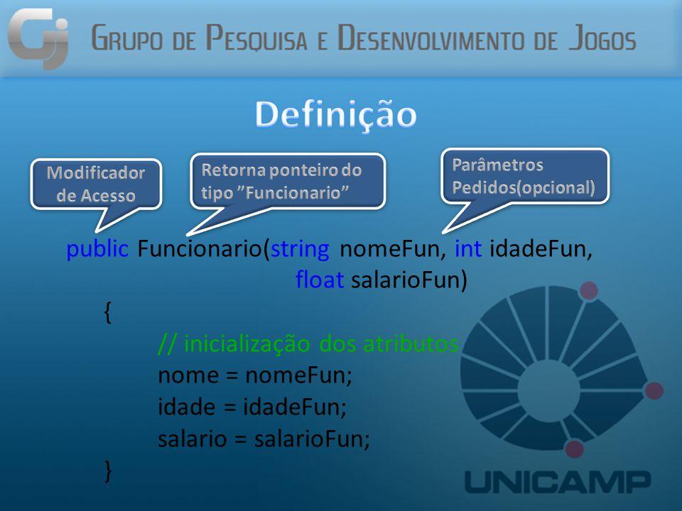 public Funcionario(string nomeFun, int idadeFun, float salarioFun) { // inicialização dos atributos nome = nomeFun; idade = idadeFun; salario = salarioFun; }