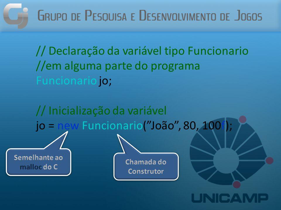 // Declaração da variável tipo Funcionario //em alguma parte do programa Funcionario jo; // Inicialização da variável jo = new Funcionario( João , 80, 100f);