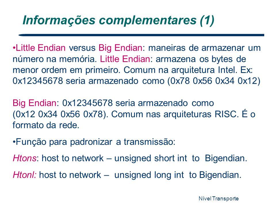 Nível Transporte 12 Informações complementares (1) Little Endian versus Big Endian: maneiras de armazenar um número na memória. Little Endian: armazen