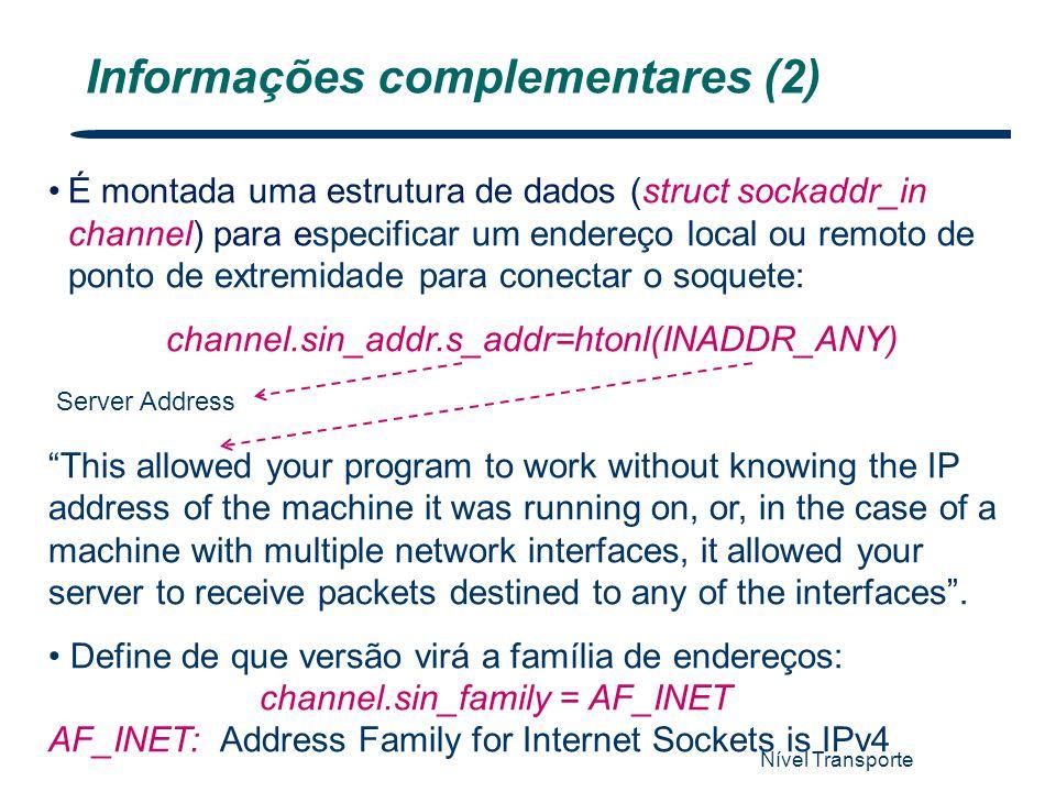 Nível Transporte 13 Informações complementares (2) É montada uma estrutura de dados (struct sockaddr_in channel) para especificar um endereço local ou