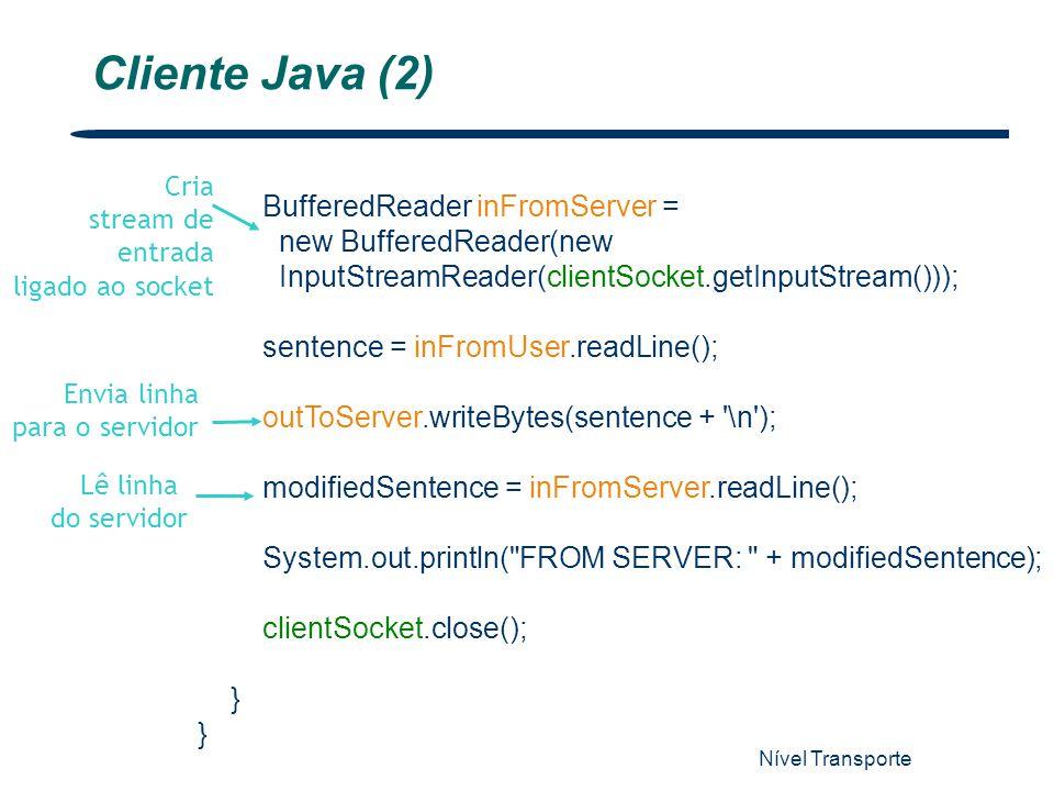 Nível Transporte 23 Cliente Java (2) BufferedReader inFromServer = new BufferedReader(new InputStreamReader(clientSocket.getInputStream())); sentence