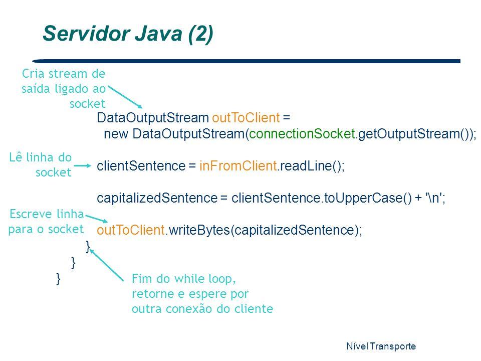 Nível Transporte 25 DataOutputStream outToClient = new DataOutputStream(connectionSocket.getOutputStream()); clientSentence = inFromClient.readLine();