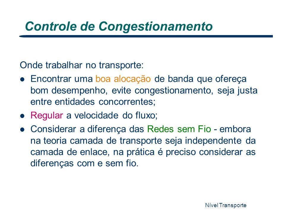 Controle de Congestionamento Nível Transporte 35 Onde trabalhar no transporte: Encontrar uma boa alocação de banda que ofereça bom desempenho, evite c